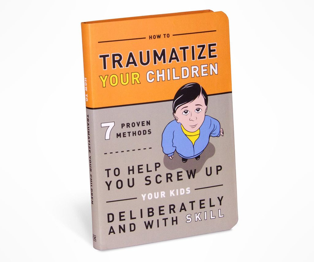 How to Traumatize Your Children Completely